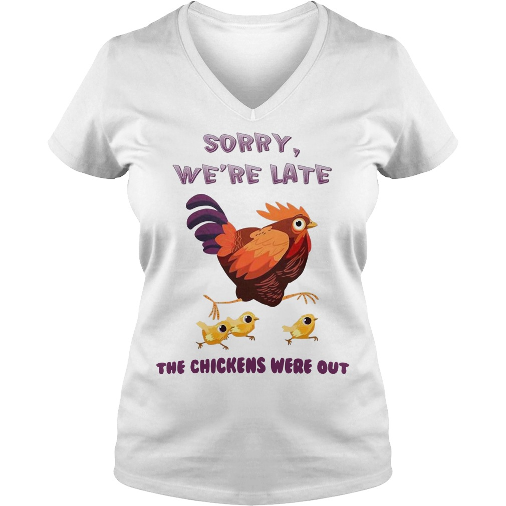 Sorry we're late the chickens were out V-neck T-shirt