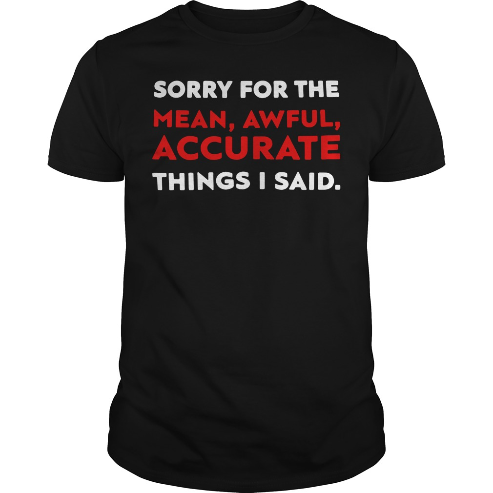 Sorry for the mean awful accurate things I said Guys Shirt
