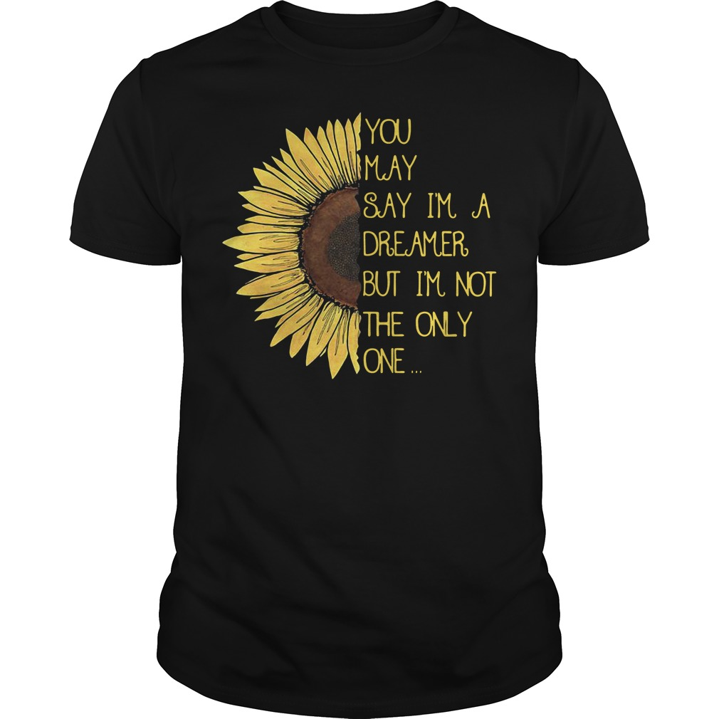 Sunflower you may say I'm a dreamer but I'm not the only one Guys Shirt