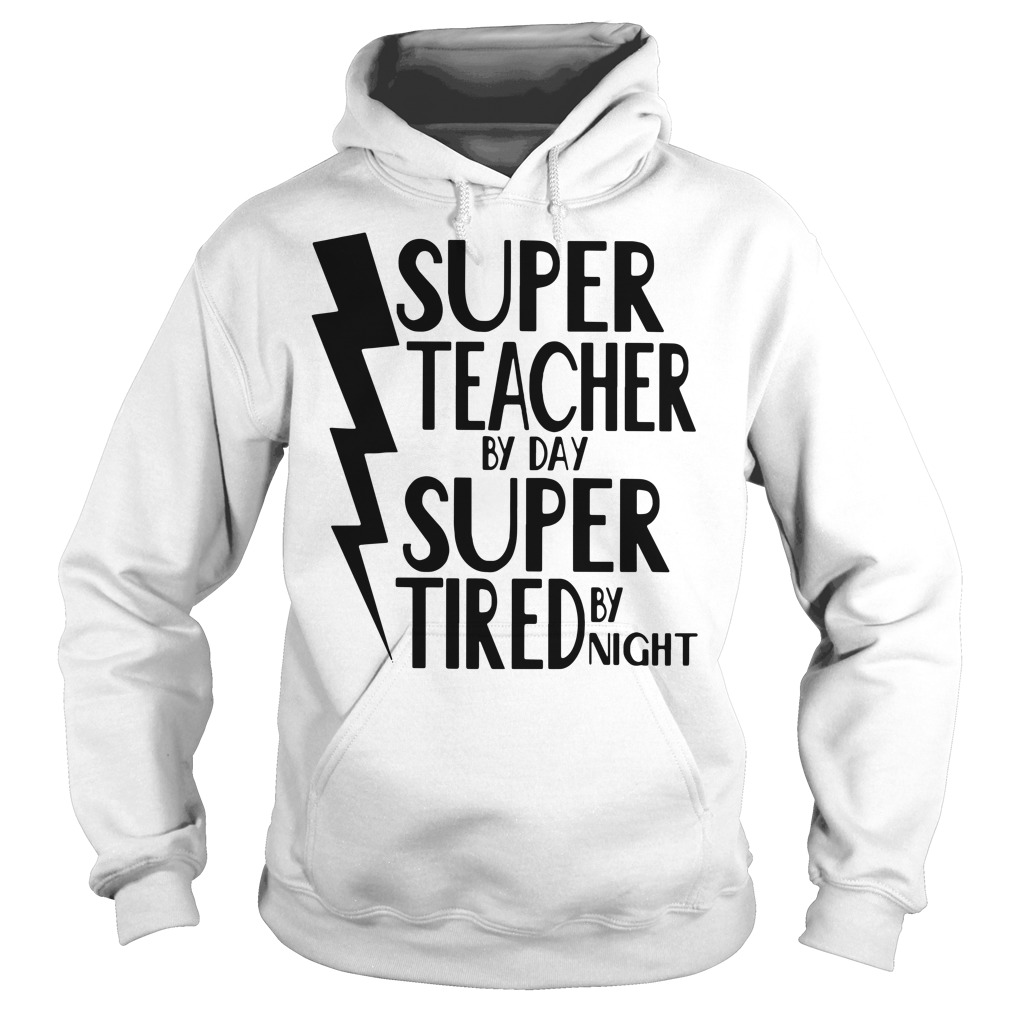 Super teacher by day super tired by night Hoodie