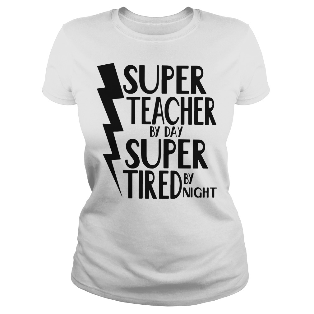 Super teacher by day super tired by night Ladies Tee