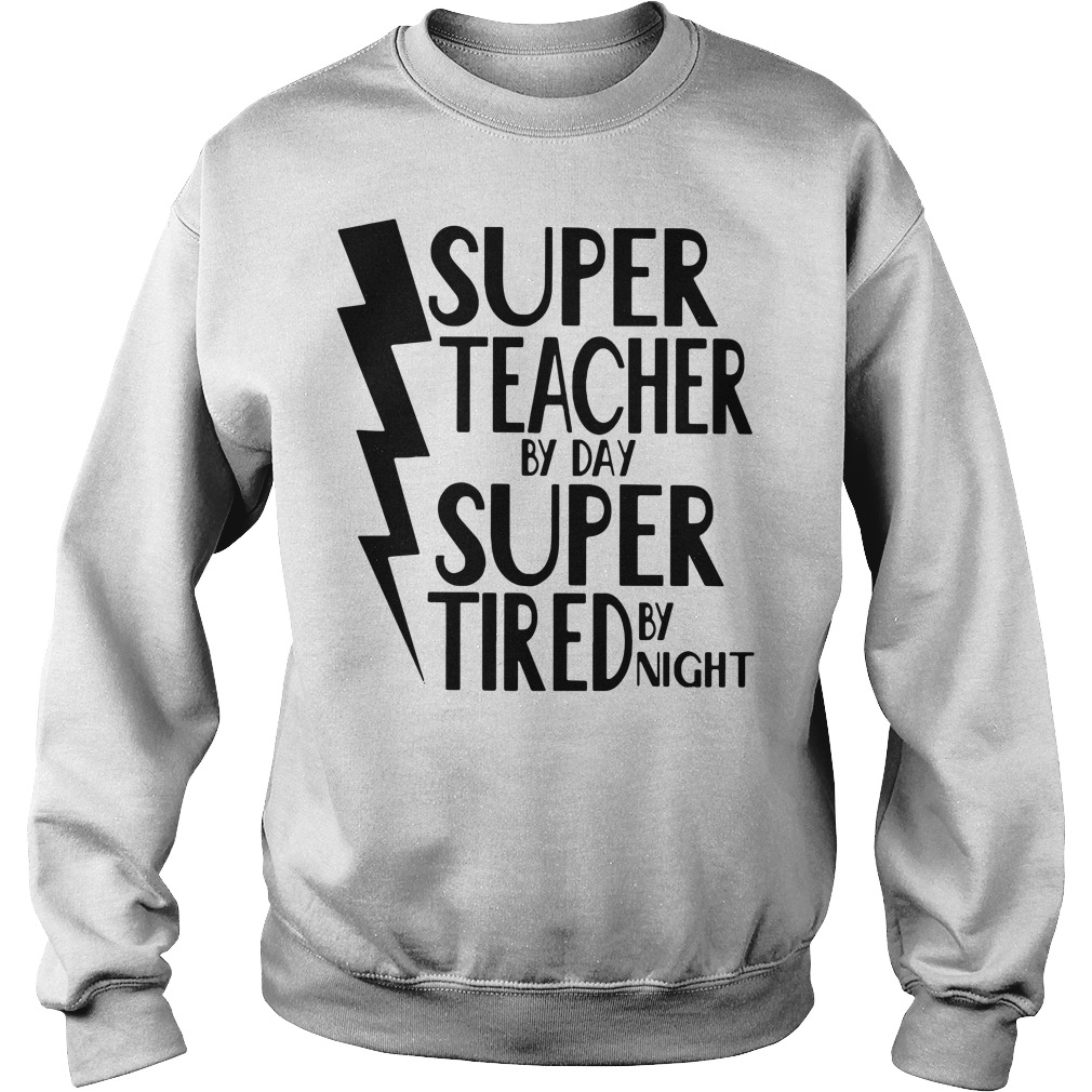 Super teacher by day super tired by night Sweater