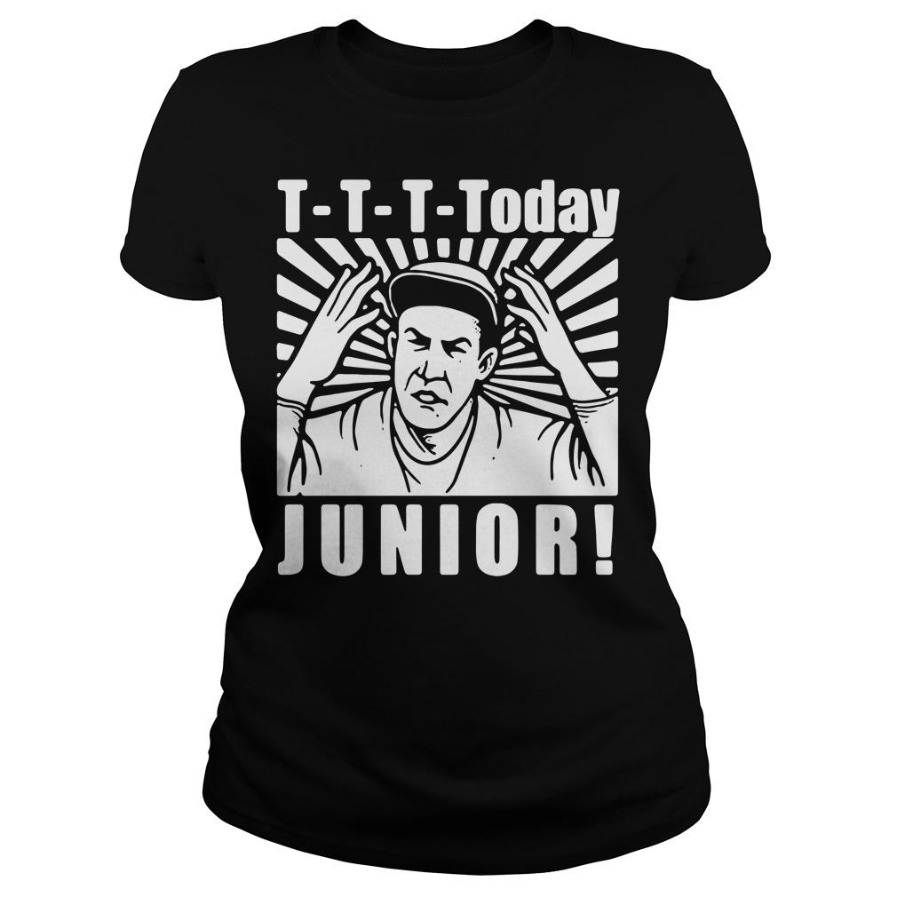 T-T-T-Today Junior Ladies Tee