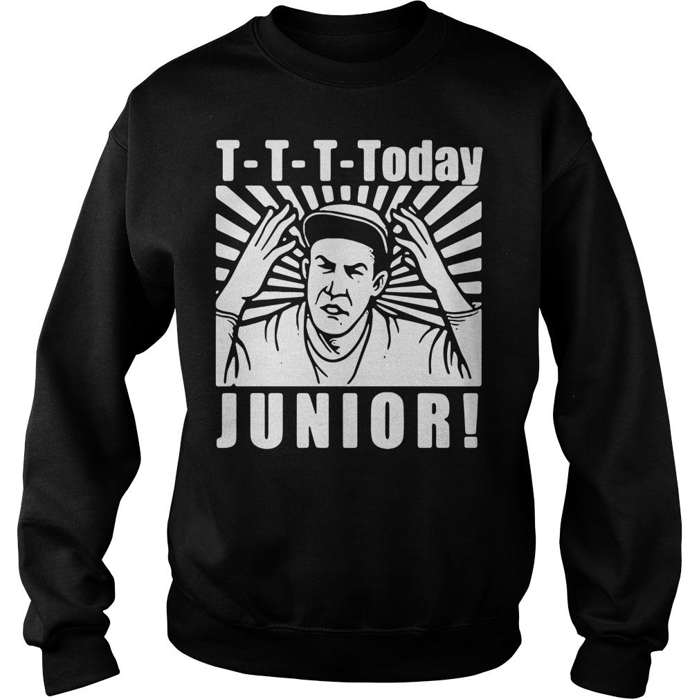 T-T-T-Today Junior Sweater
