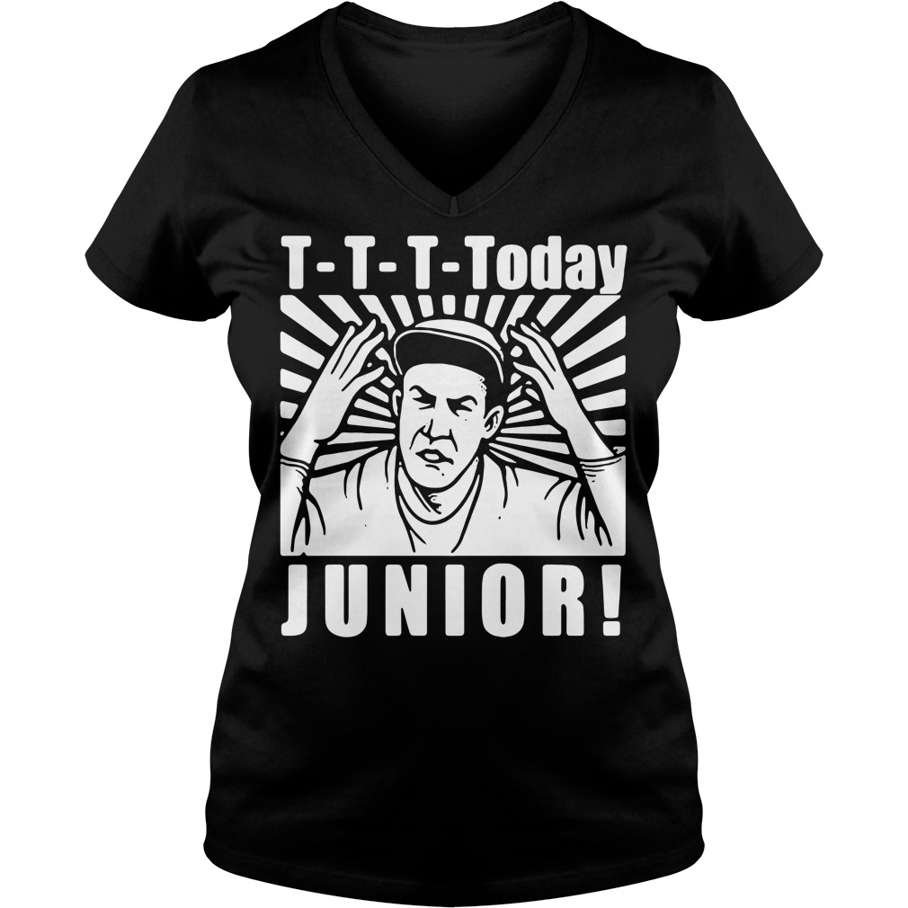 T-T-T-Today Junior V-neck T-shirt