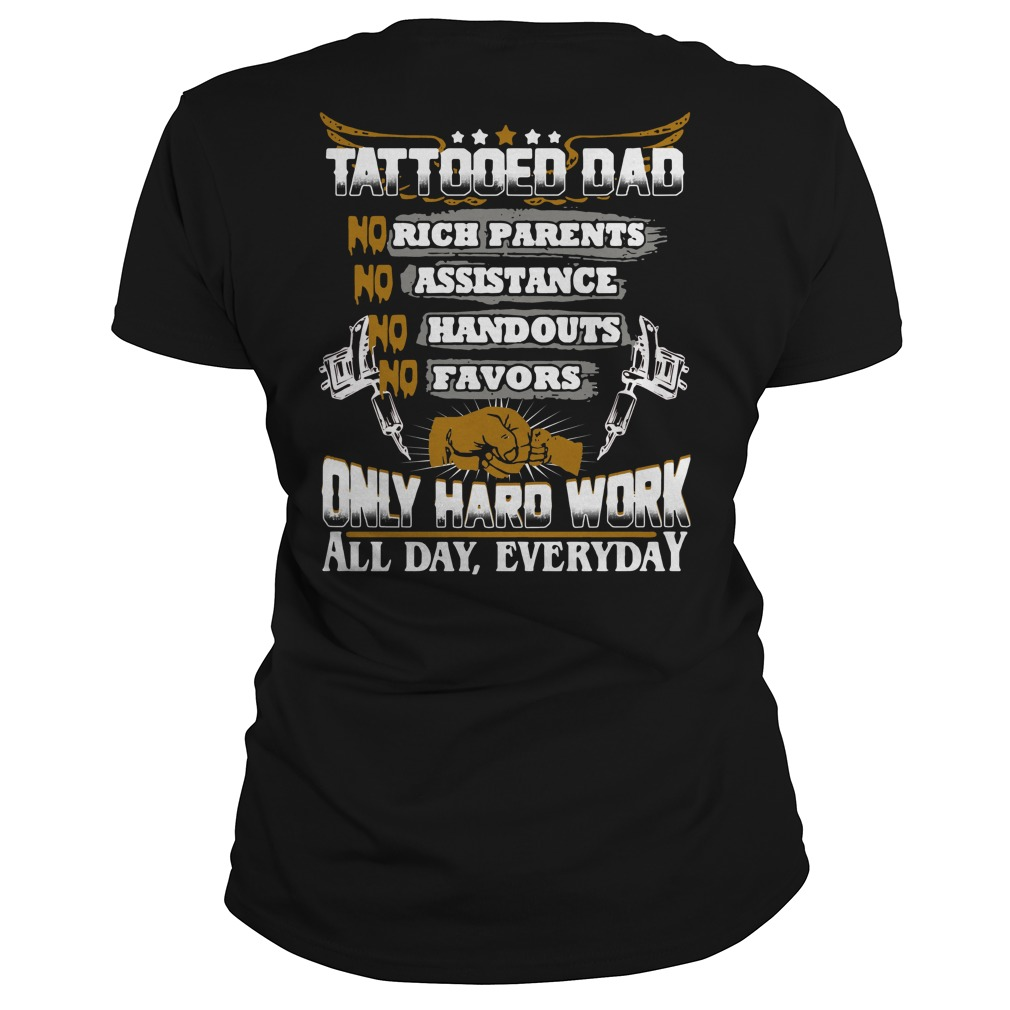 Tattooed dad no rick no assistance no handouts no favors Ladies Tee