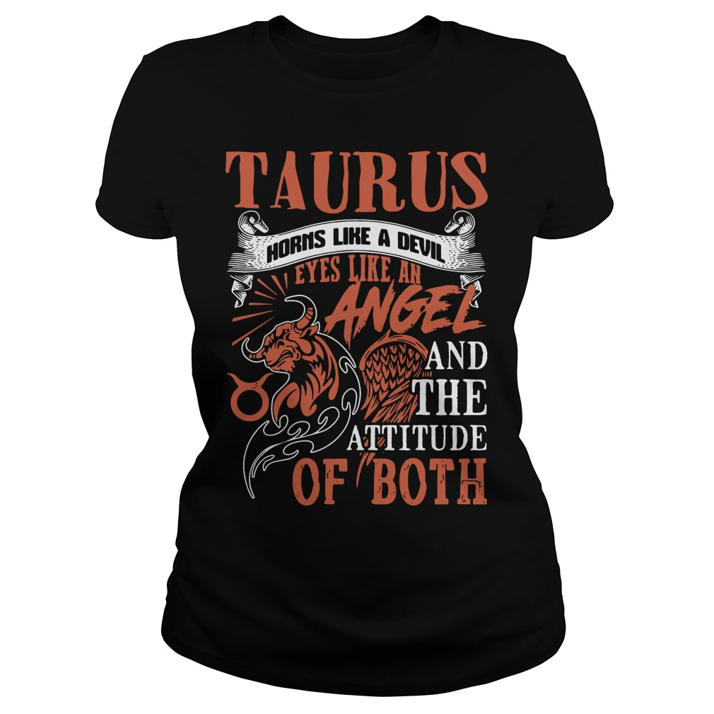 Taurus horns like a devil eyes like an angel and the attitude of both Ladies Tee