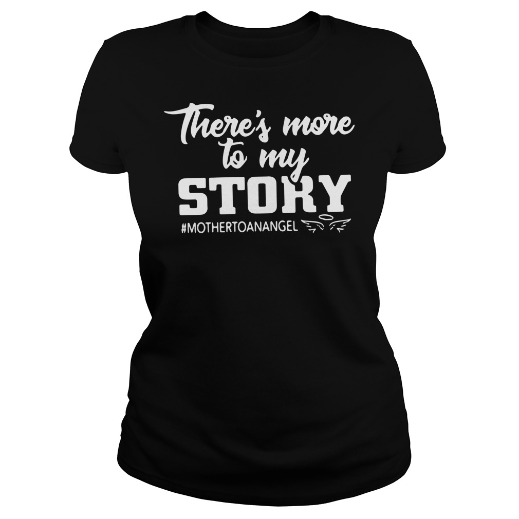 There's more to my story mother to an angel Ladies Tee