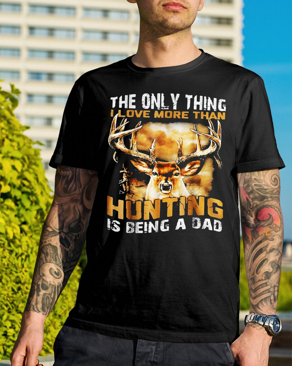 The only thing I love more than hunting is being a dad shirt