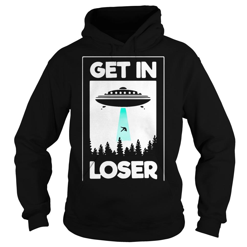 UFO get in loser Hoodie