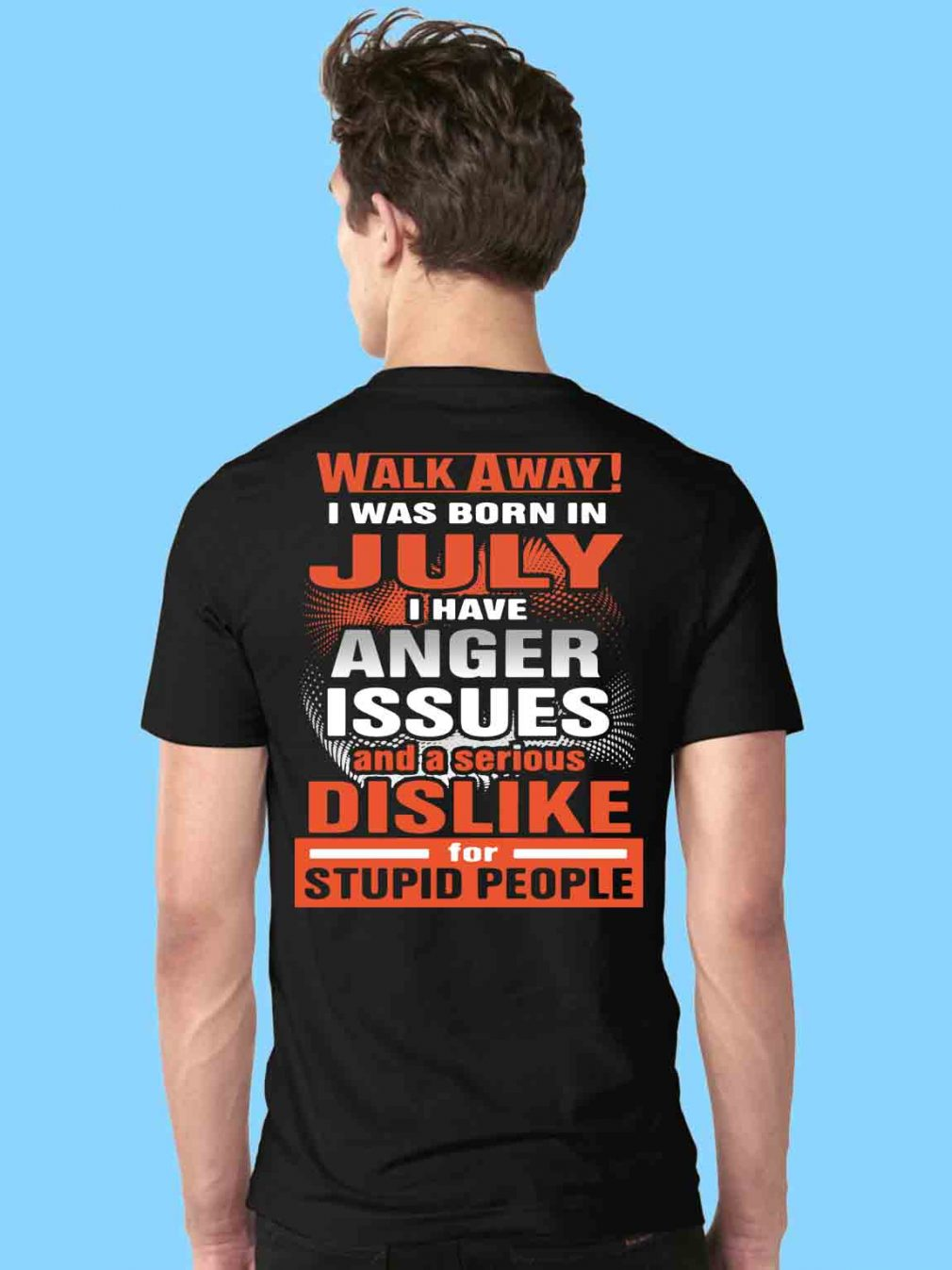Walk away I was born in July I have anger issues and a serious dislike shirt