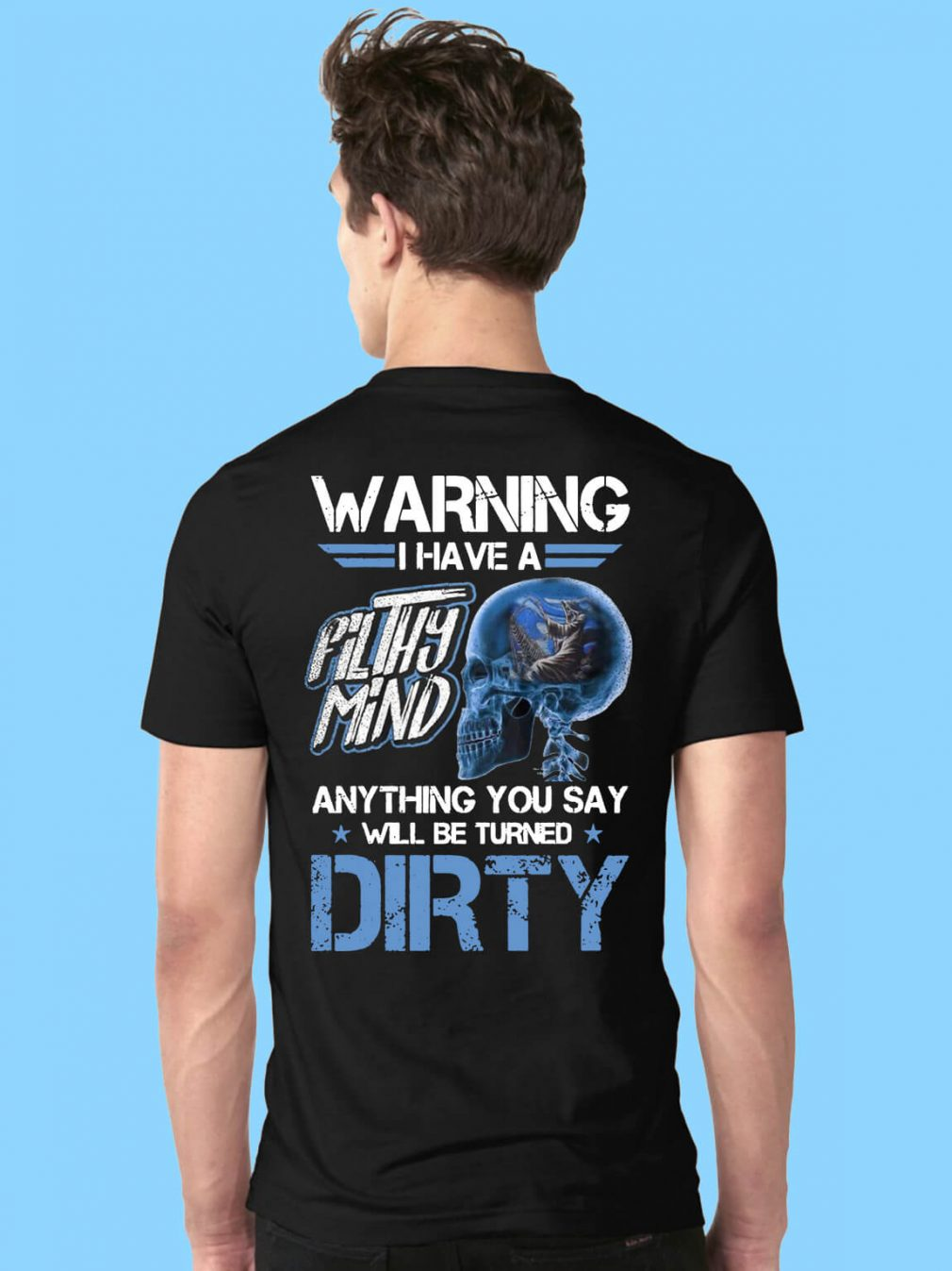 Warning I have a filthy mind anything you say will be turned dirty shirt