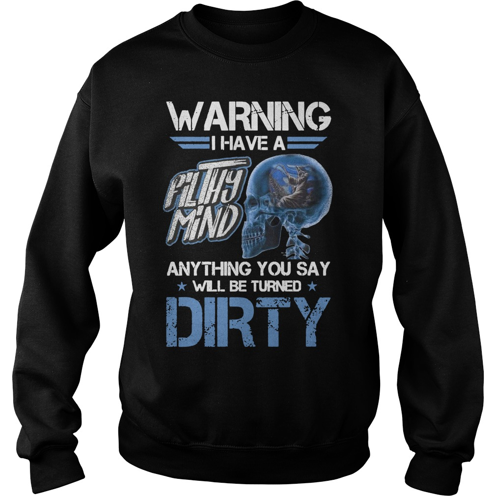 Warning I have a filthy mind anything you say will be turned dirty Sweater
