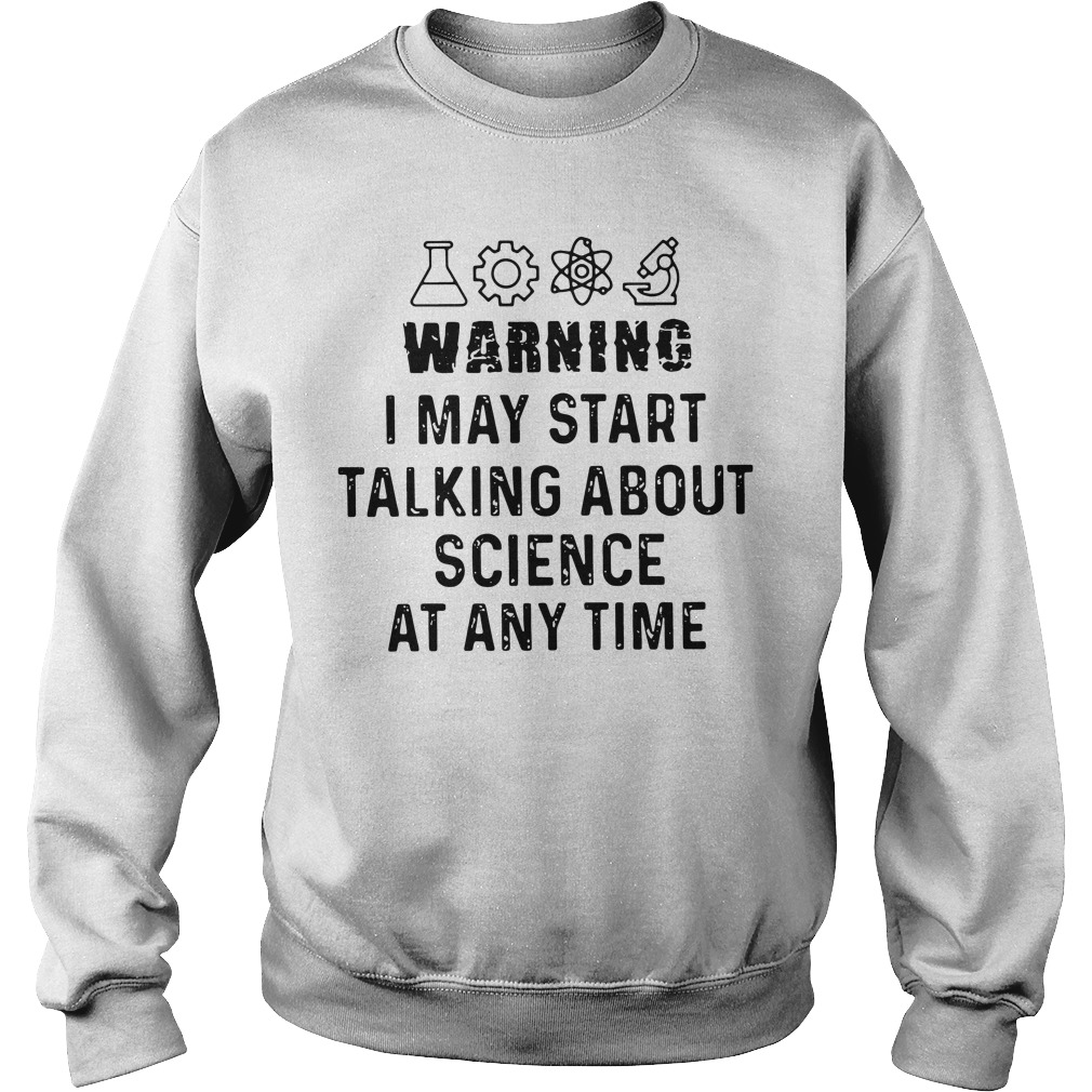 Warning I may start talking about science at any time Sweater