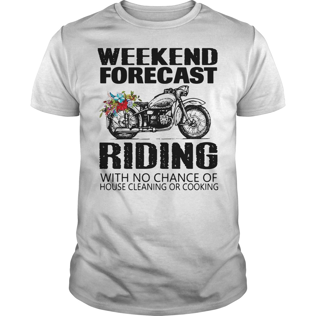 Weekend forecast riding with no chance of house cleaning or cooking Guys Shirt
