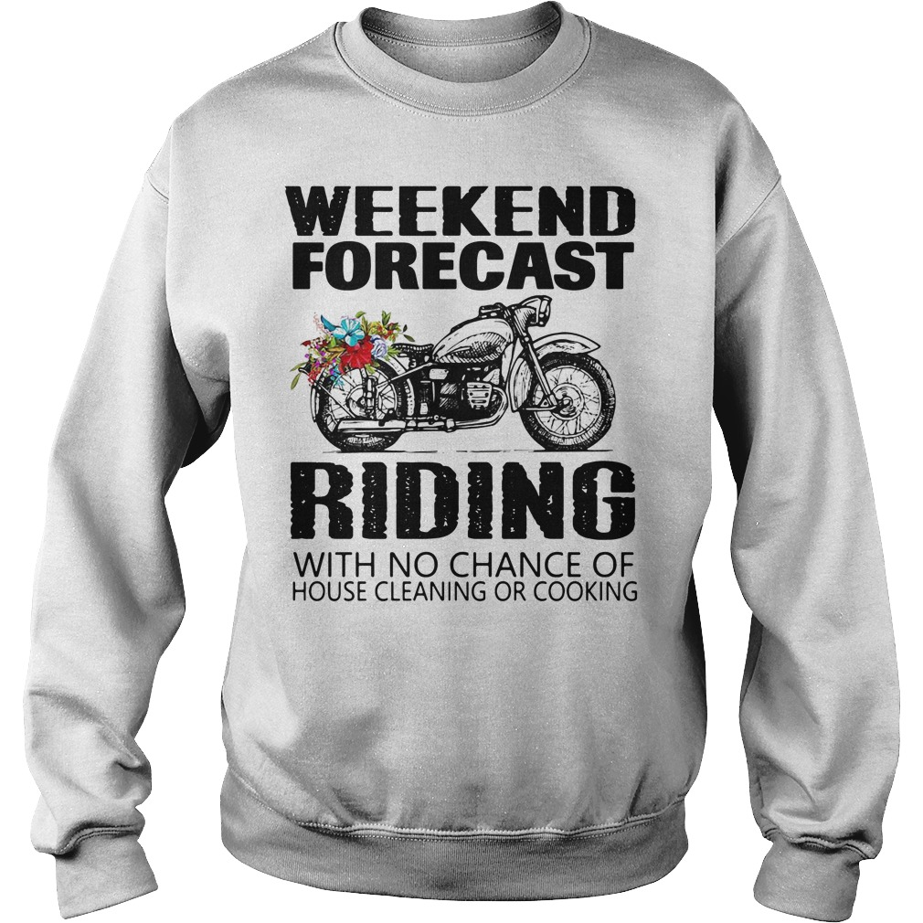 Weekend forecast riding with no chance of house cleaning or cooking Sweater