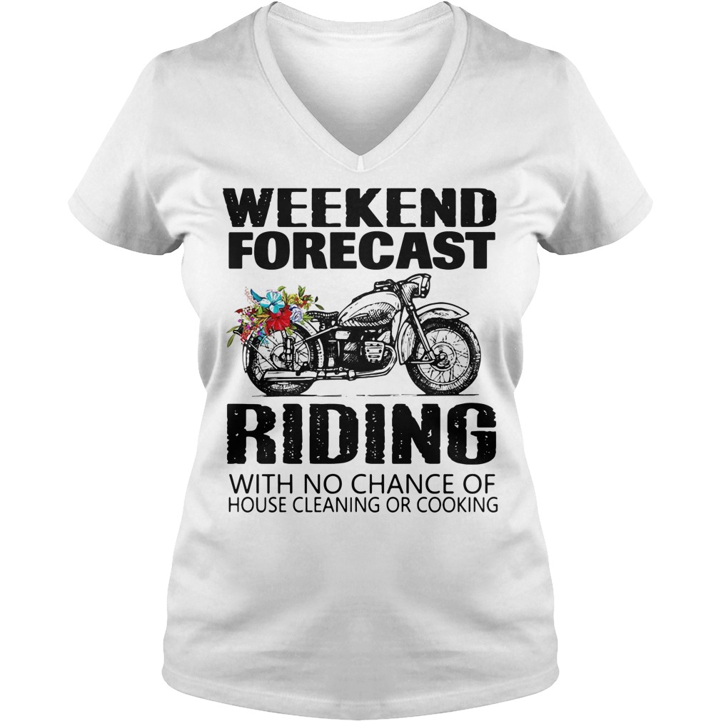 Weekend forecast riding with no chance of house cleaning or cooking V-neck T-shirt