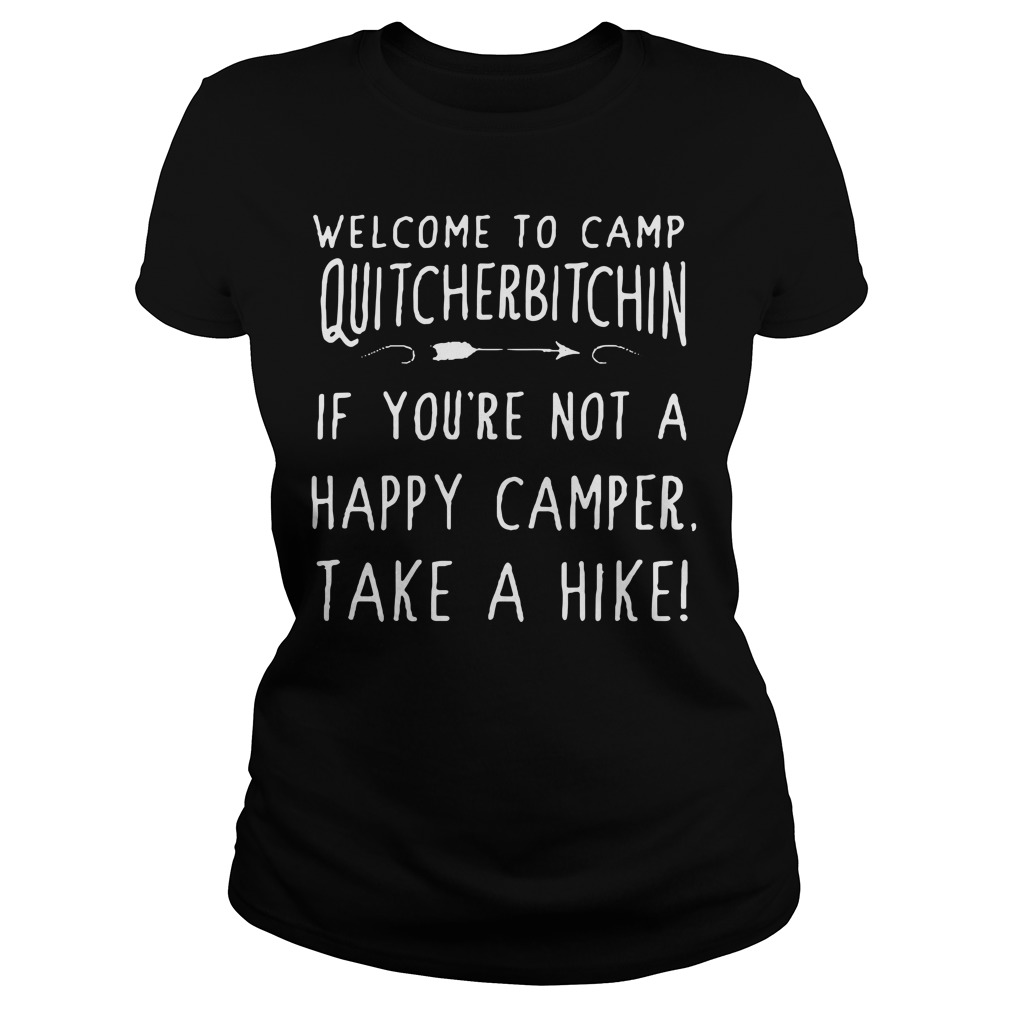 Welcome to camp quitcherbitchin if you're not a happy camper Ladies Tee