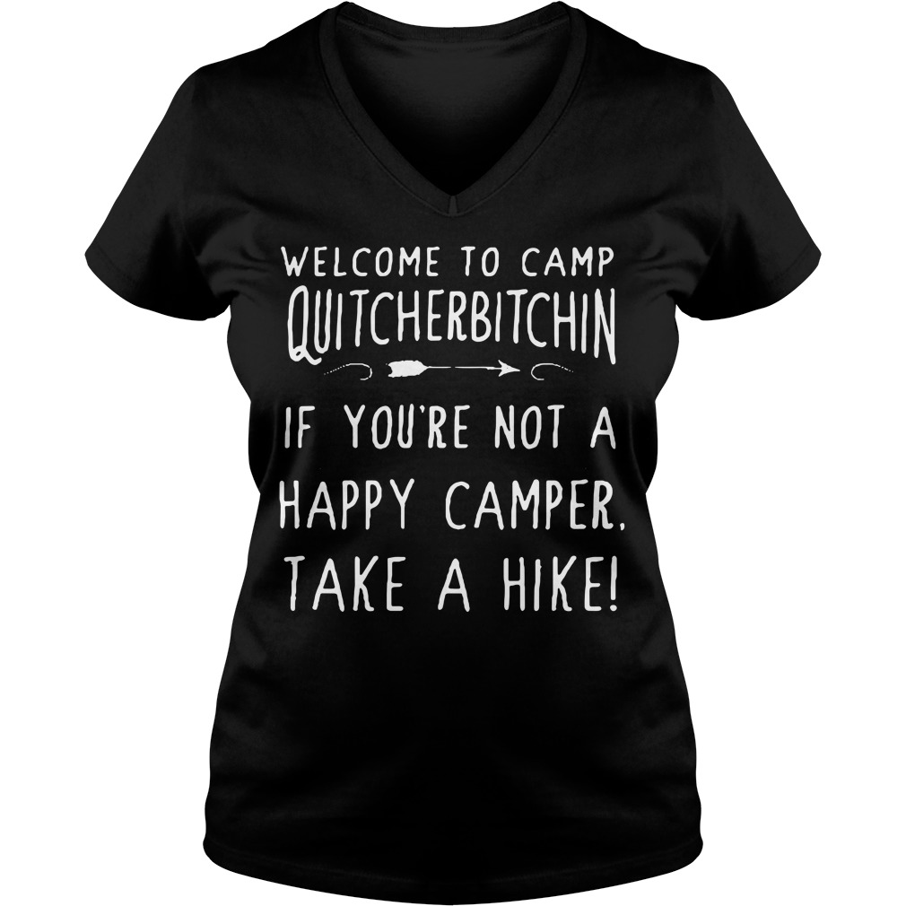 Welcome to camp quitcherbitchin if you're not a happy camper V-neck T-shirt