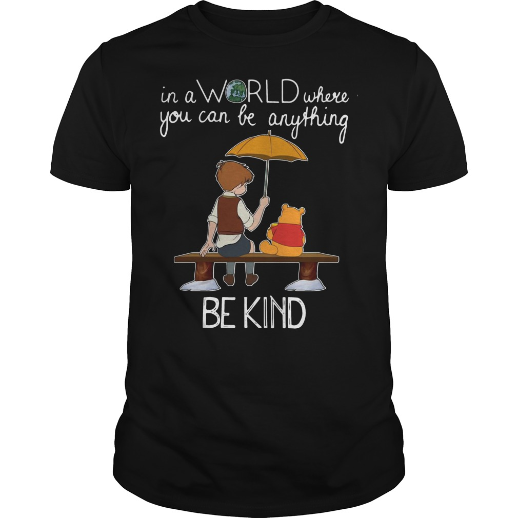 Winnie Pooh in a world where you can be anything be kind Guys Shirt