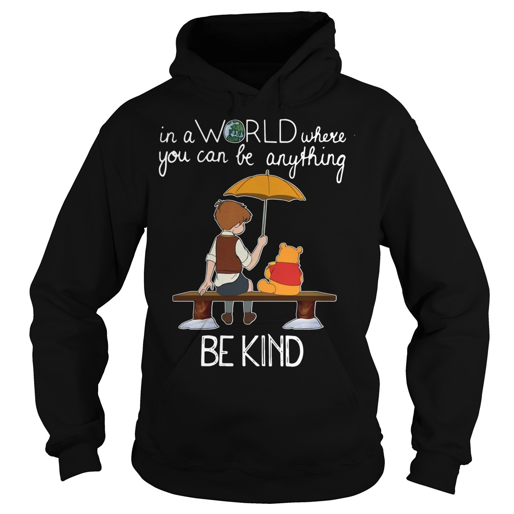 Winnie Pooh in a world where you can be anything be kind Hoodie