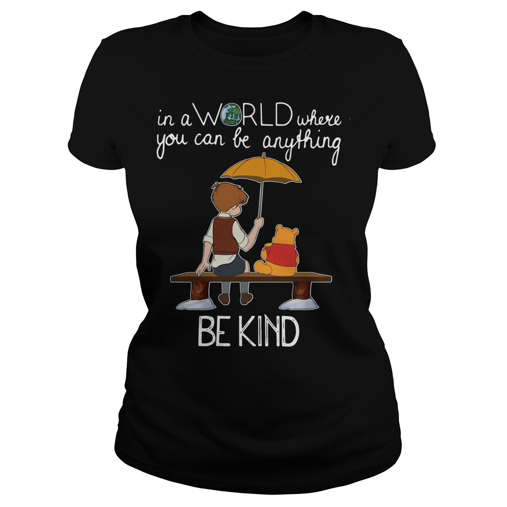 Winnie Pooh in a world where you can be anything be kind Ladies Tee
