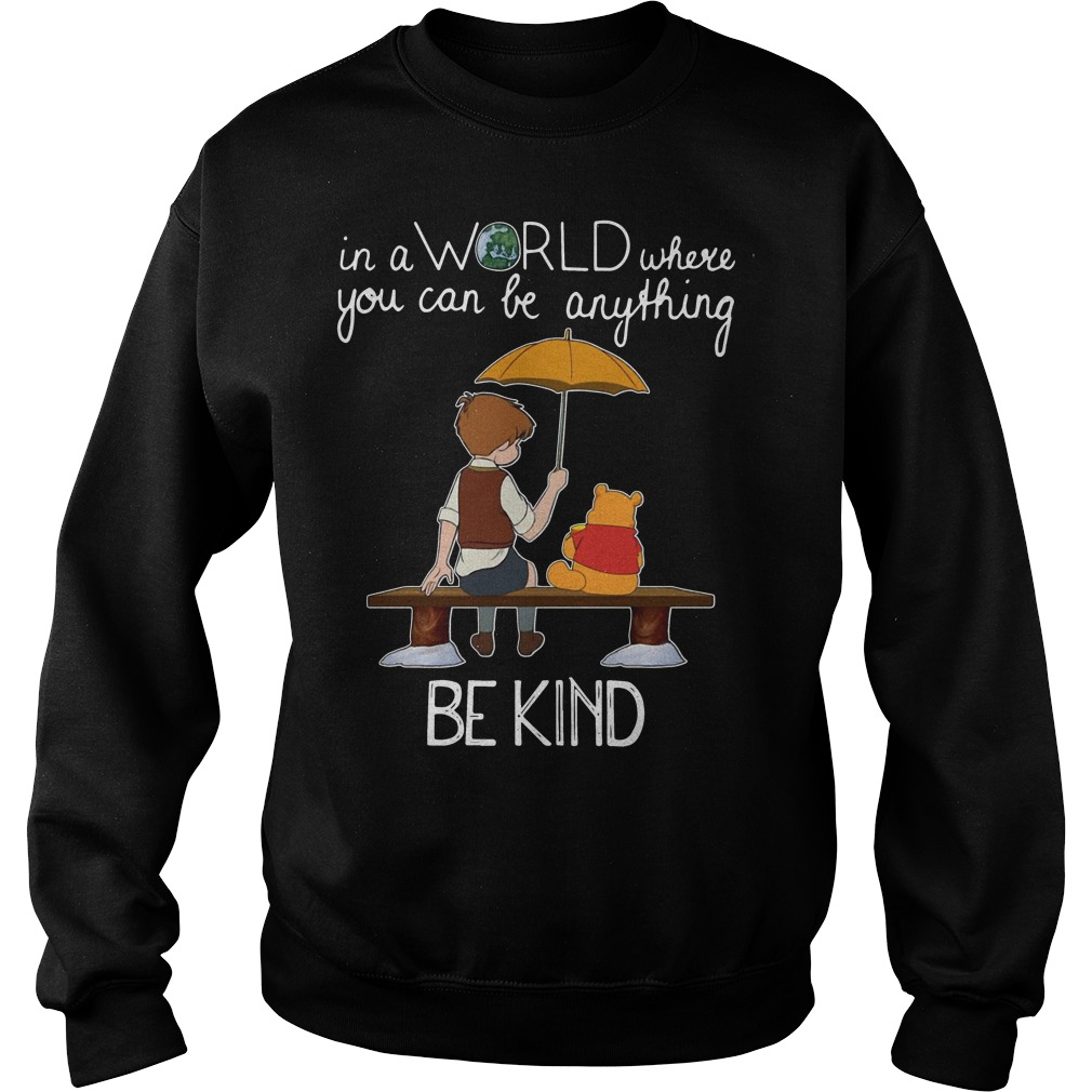 Winnie Pooh in a world where you can be anything be kind Sweater