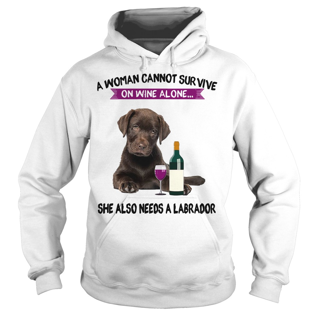A woman cannot survive she also needs a labrador Hoodie