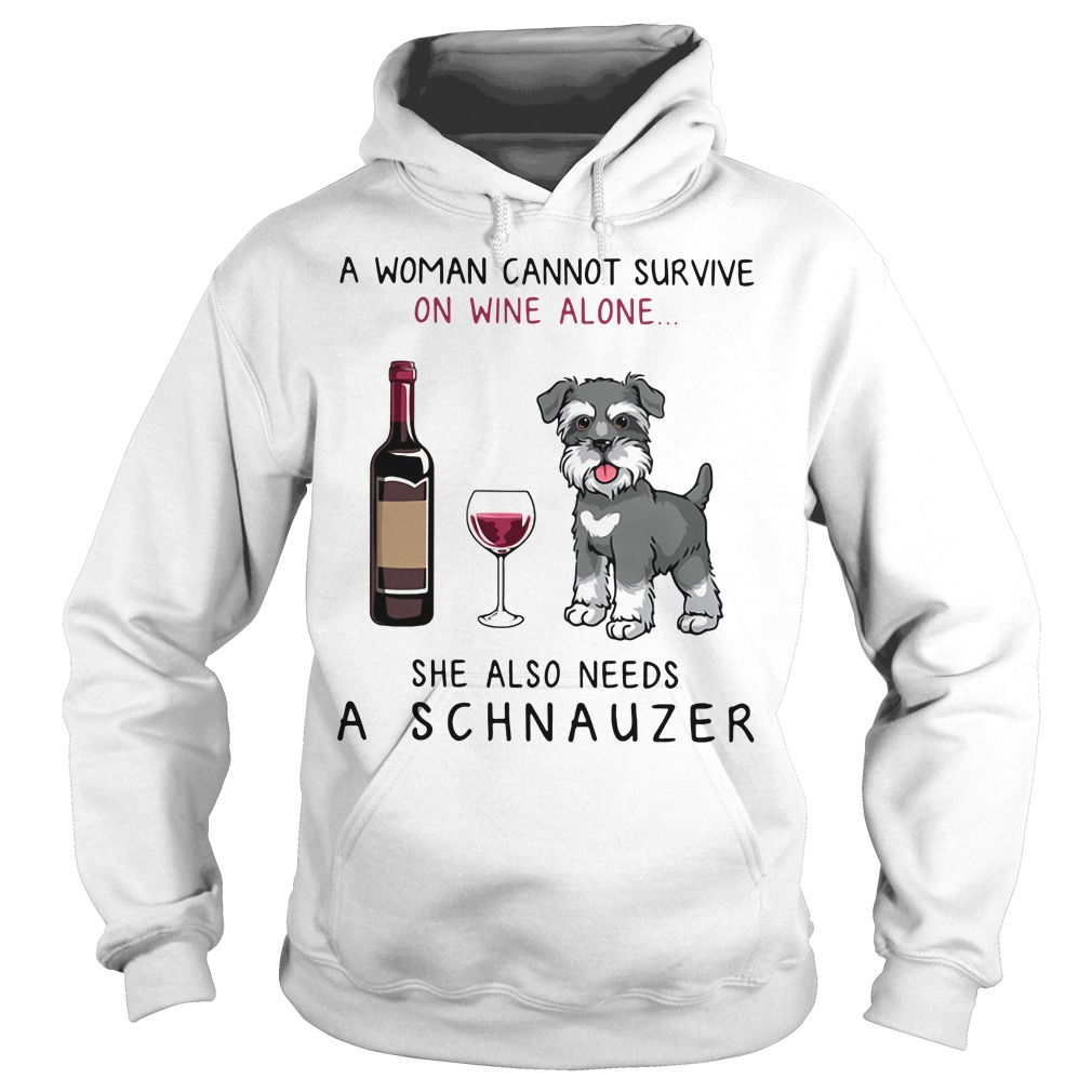 A woman cannot survive on wine alone she also needs a schnauzer Hoodie