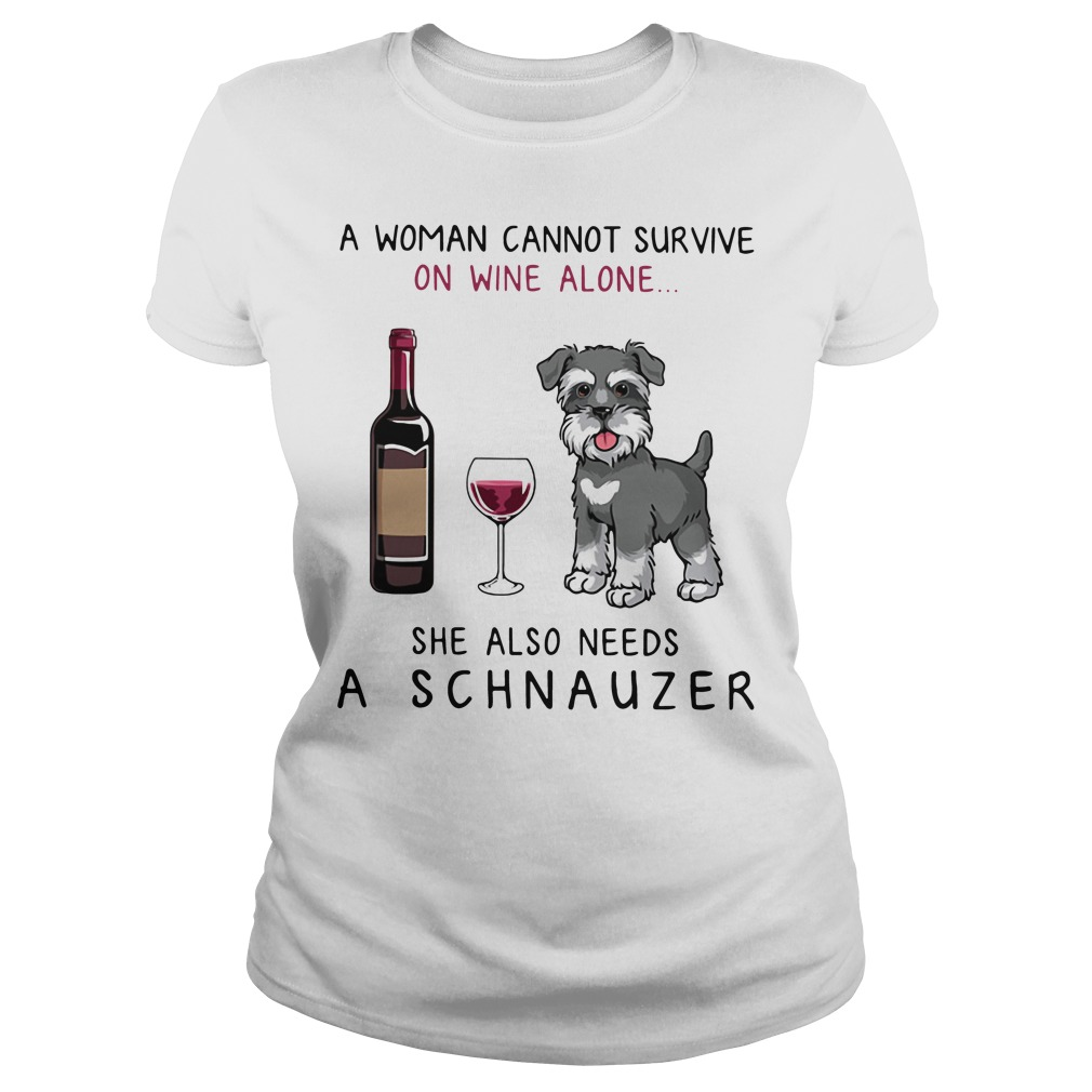 A woman cannot survive on wine alone she also needs a schnauzer Ladies Tee