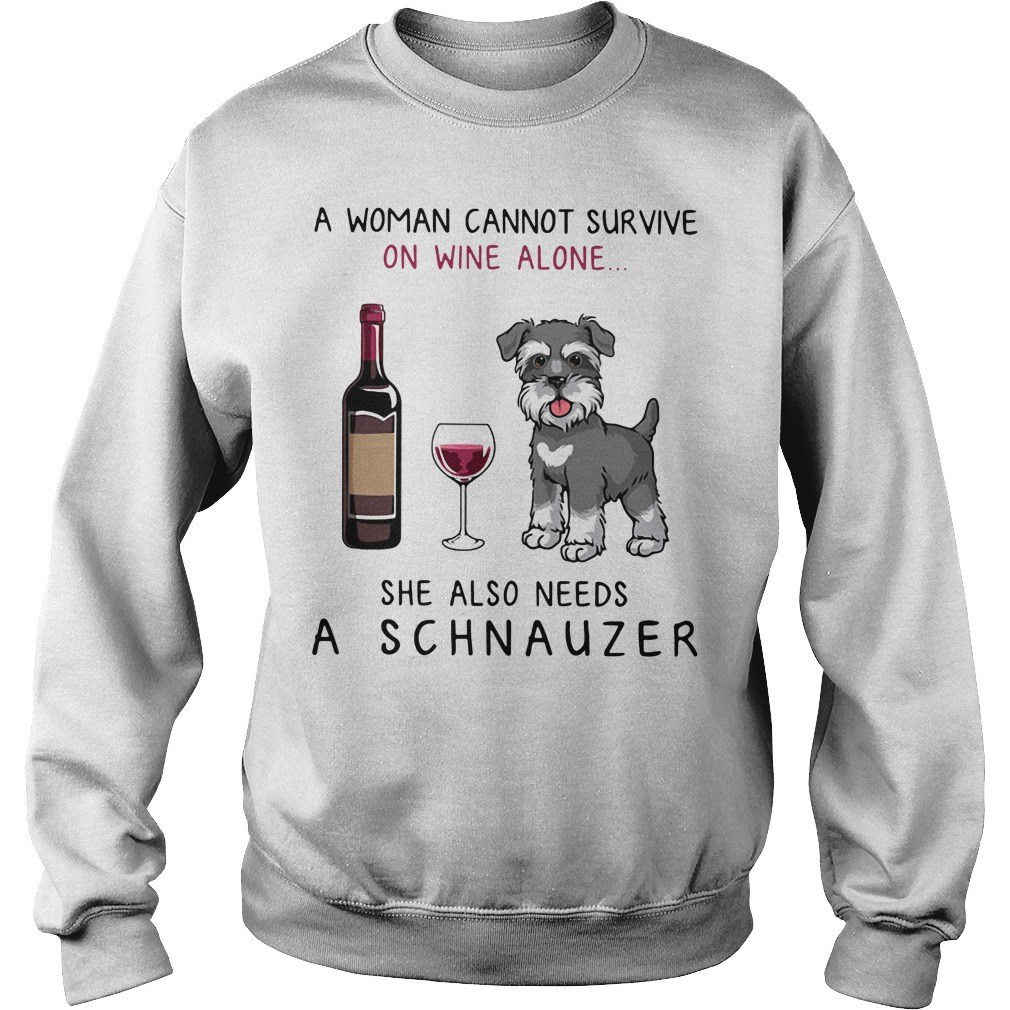 A woman cannot survive on wine alone she also needs a schnauzer Sweater