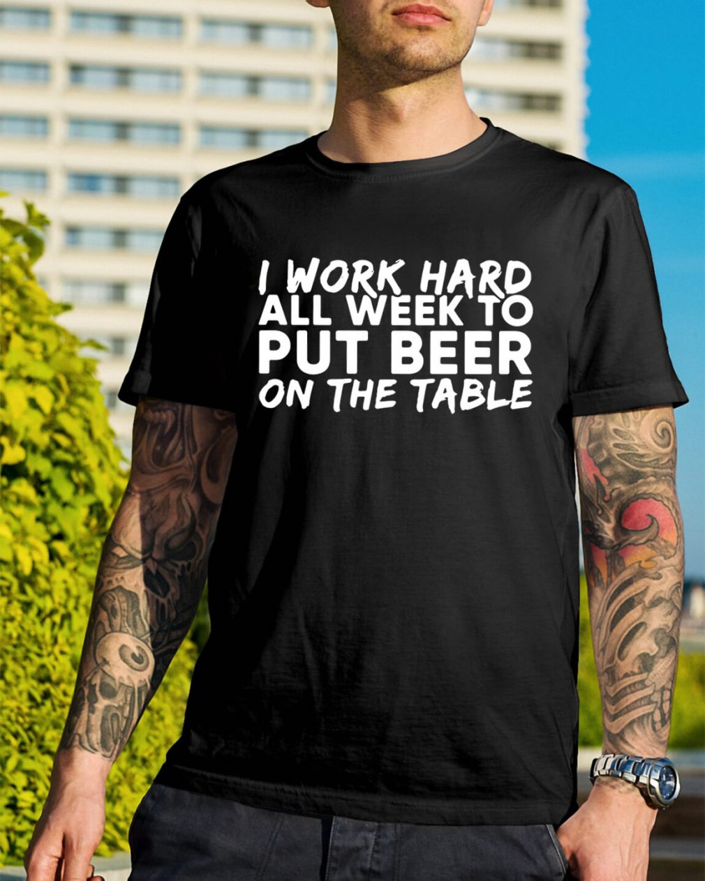 I work hard all week to put beer on the table shirt