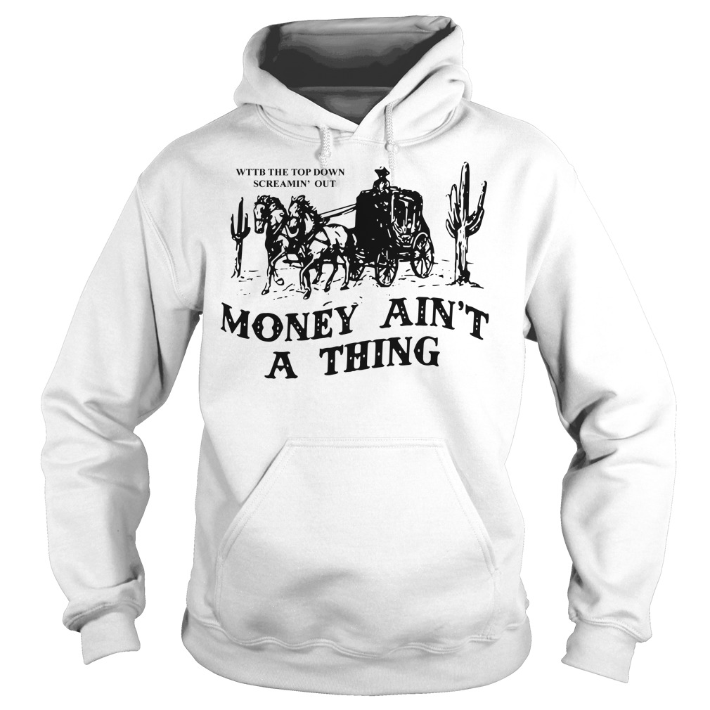 WTTB the top down screamin' out money ain't a thing Hoodie