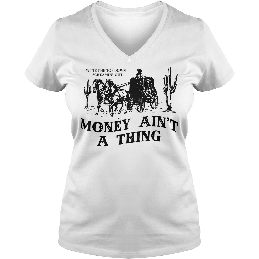 WTTB the top down screamin' out money ain't a thing V-neck T-shirt