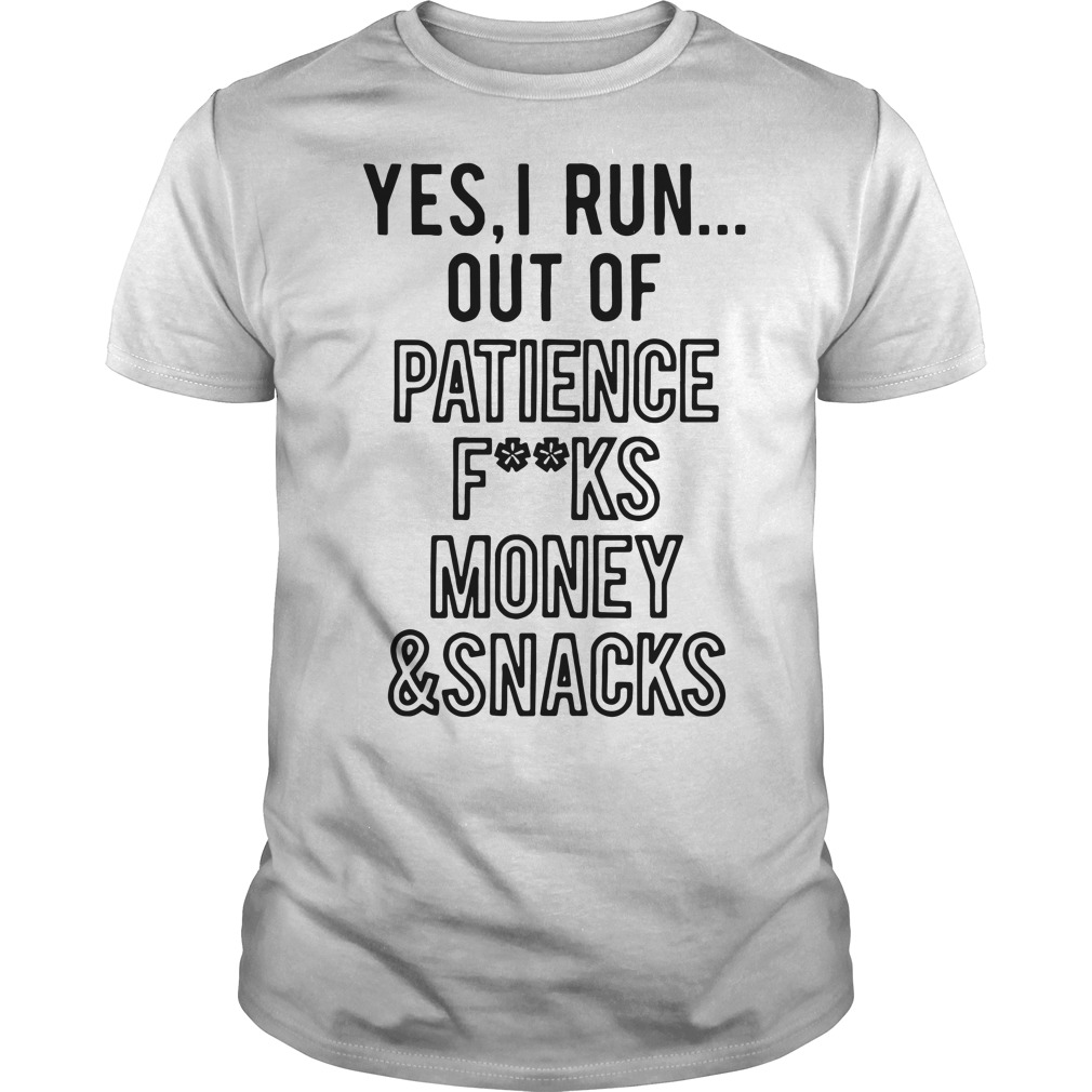 Yes I run out of patience fuck money and snacks Guys Shirt