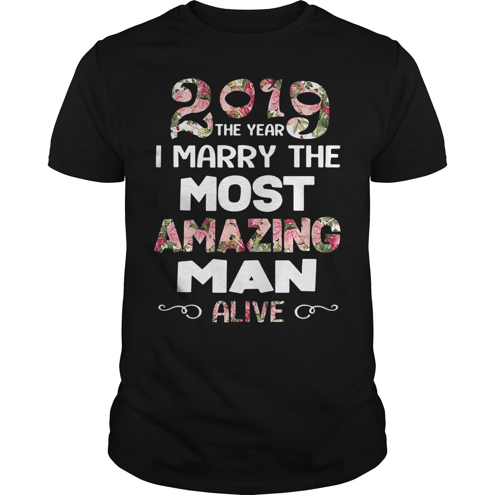 2019 the year I marry the most amazing man alive Guys Shirt