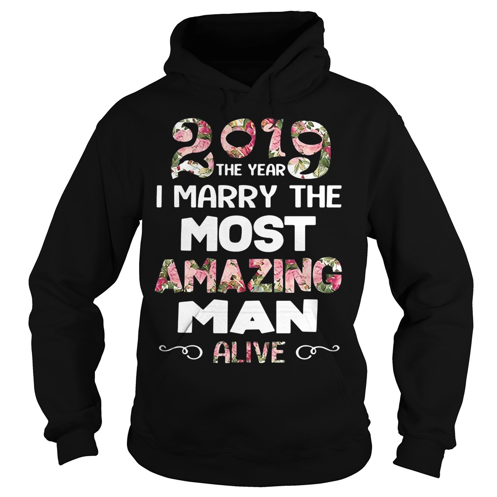 2019 the year I marry the most amazing man alive Hoodie