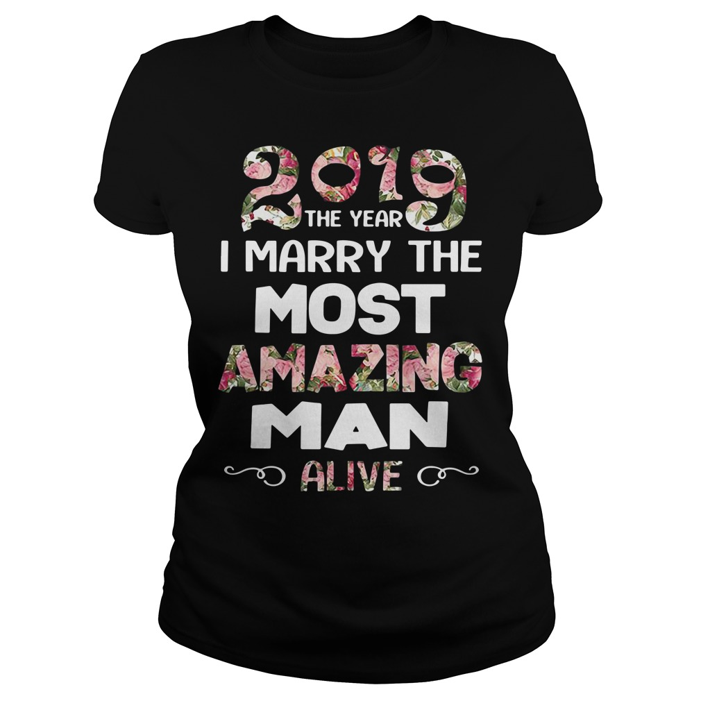 2019 the year I marry the most amazing man alive Ladies Tee