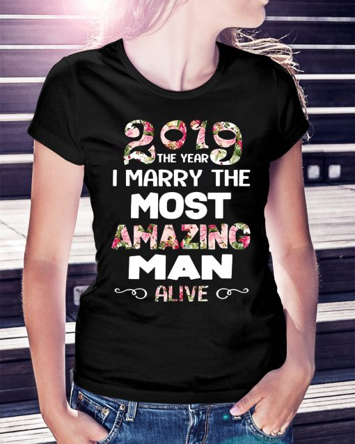 2019 the year I marry the most amazing man alive shirt