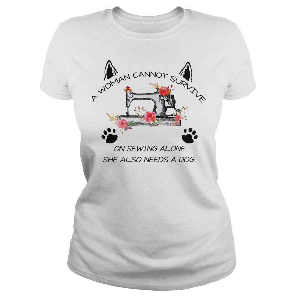 A woman cannot survive on sewing alone she also needs a dog Ladies tee