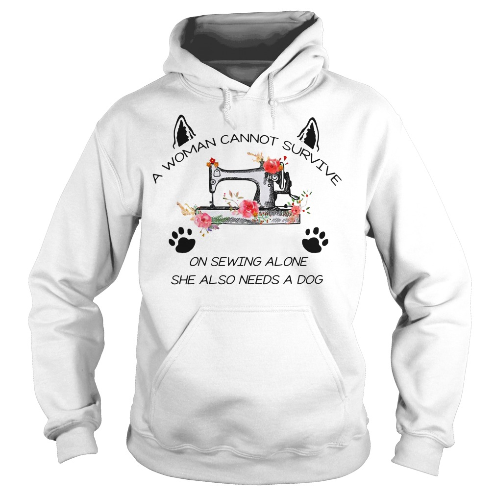 A woman cannot survive on sewing alone she also needs a dog Hoodie
