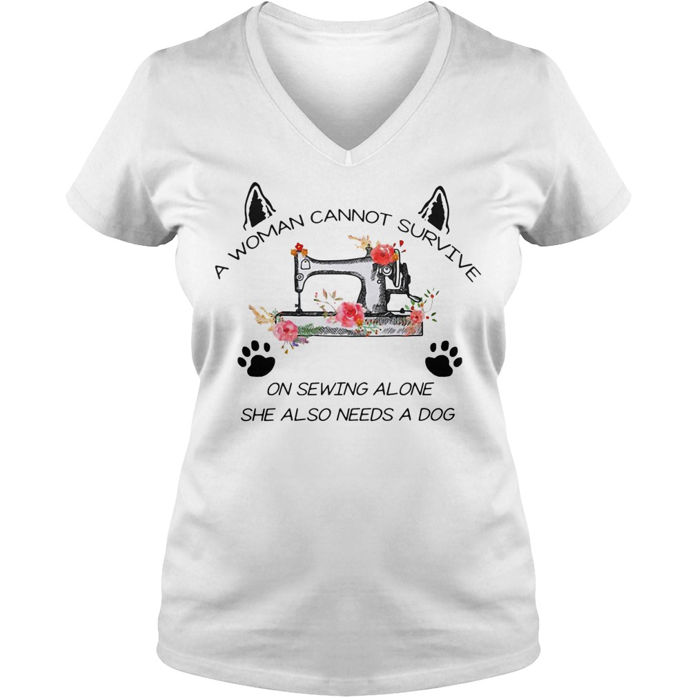 A woman cannot survive on sewing alone she also needs a dog V-neck t-shirt