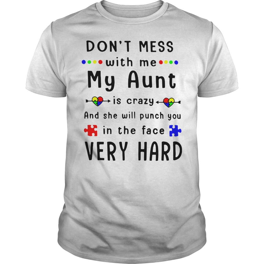 Autism don't mess with me my aunt is crazy Guys Shirt