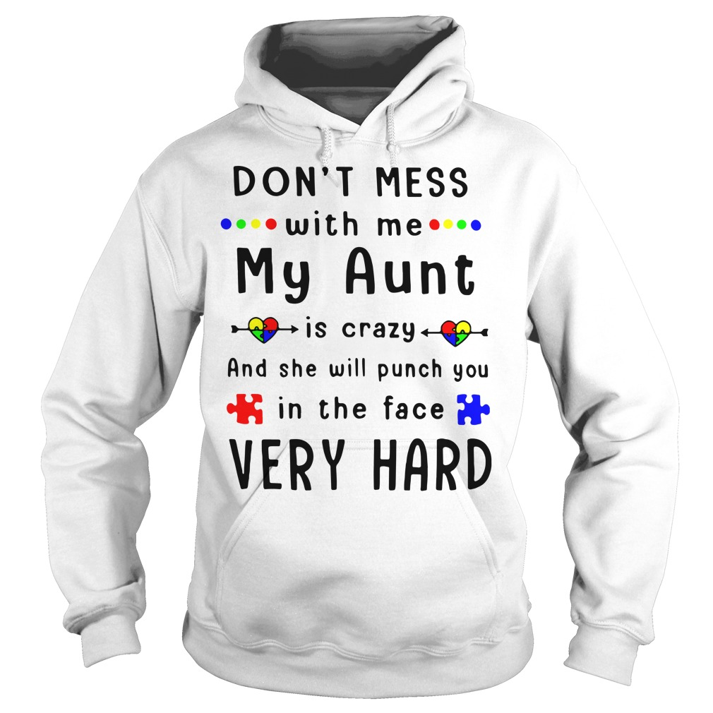 Autism don't mess with me my aunt is crazy Hoodie