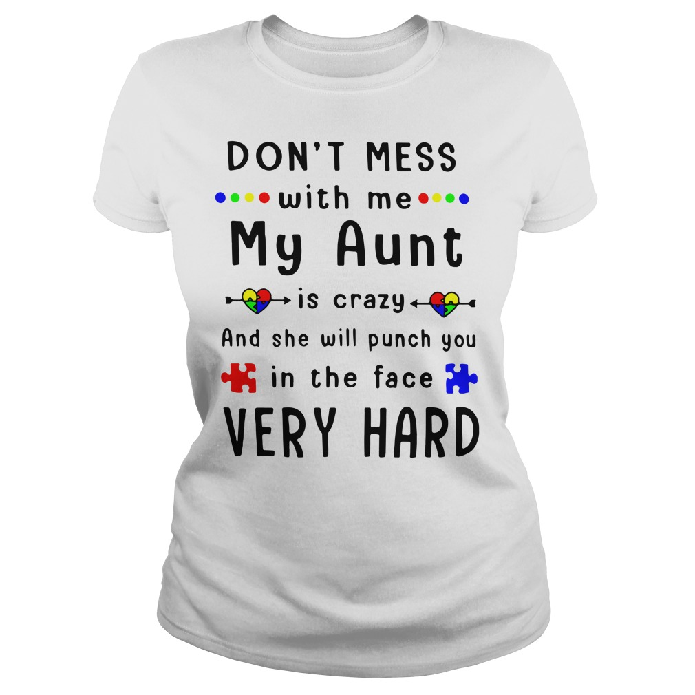Autism don't mess with me my aunt is crazy Ladies Tee