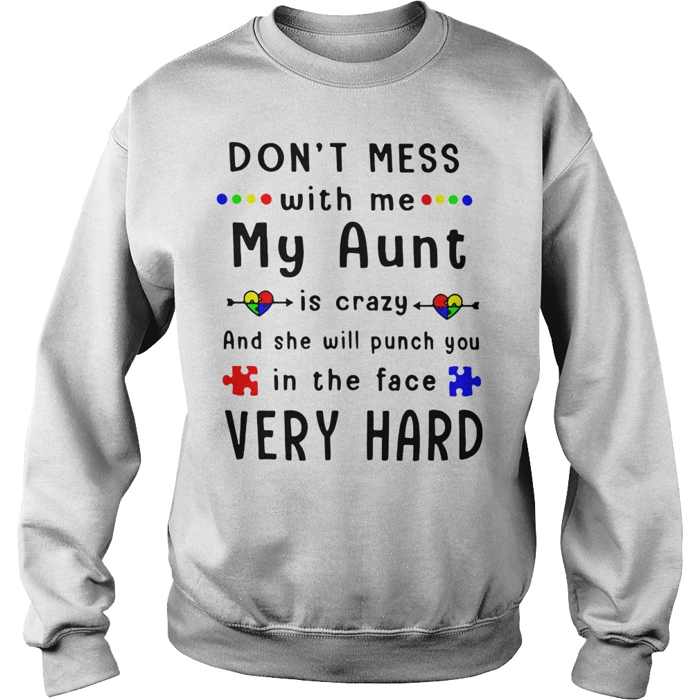 Autism don't mess with me my aunt is crazy Sweater