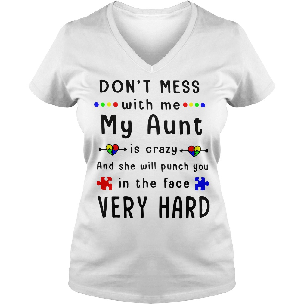 Autism don't mess with me my aunt is crazy V-neck T-shirt