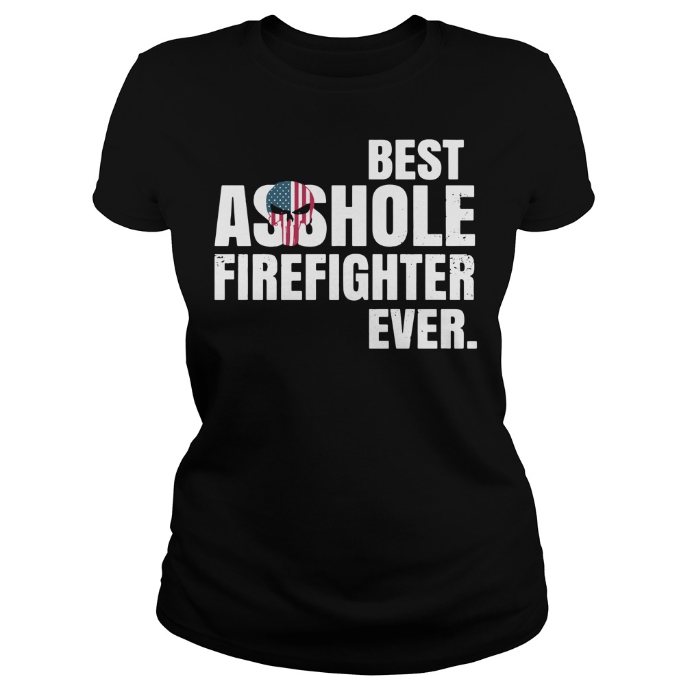 Best asshole firefighter ever Ladies Tee