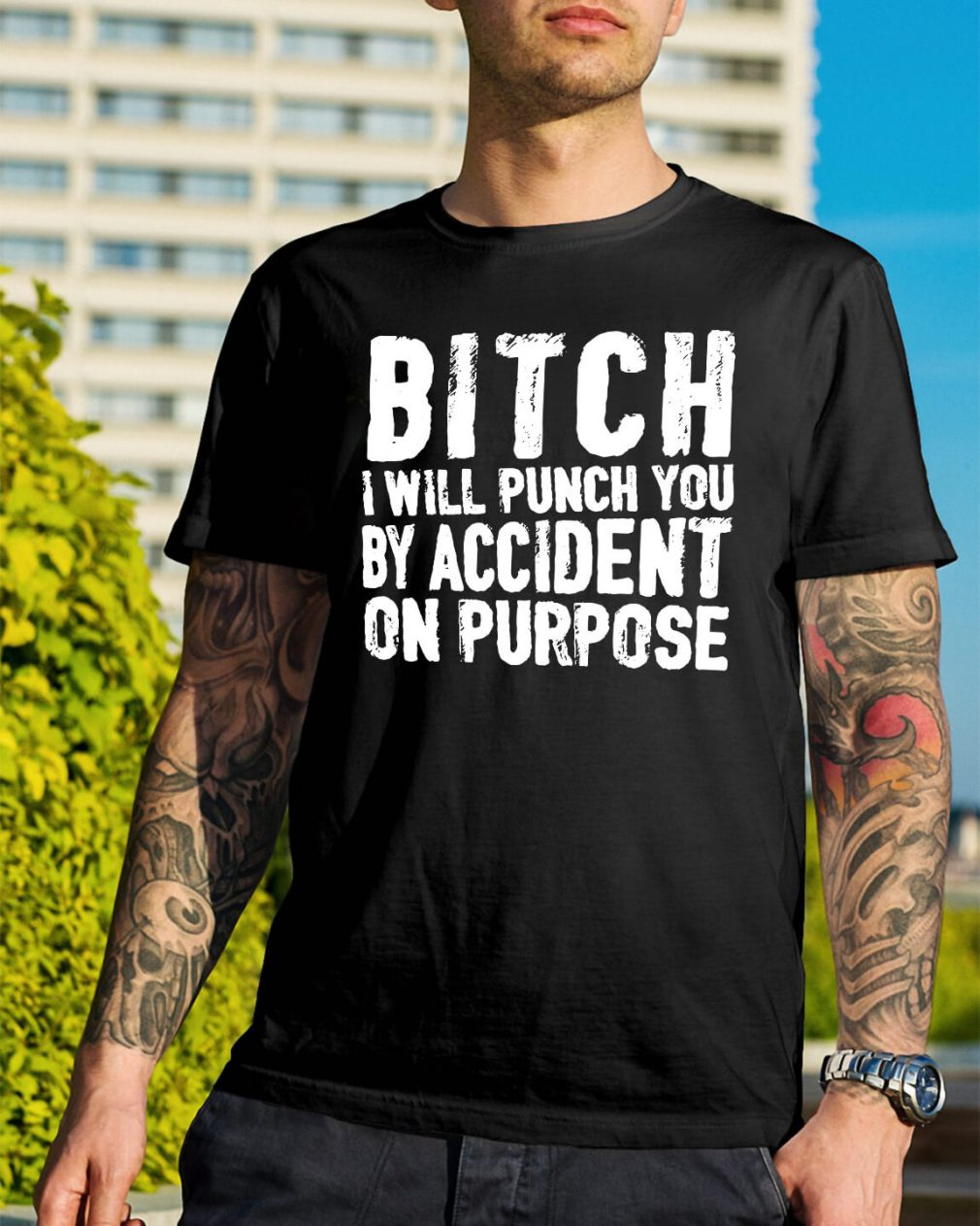 Bitch I will punch you by accident on purpose shirt