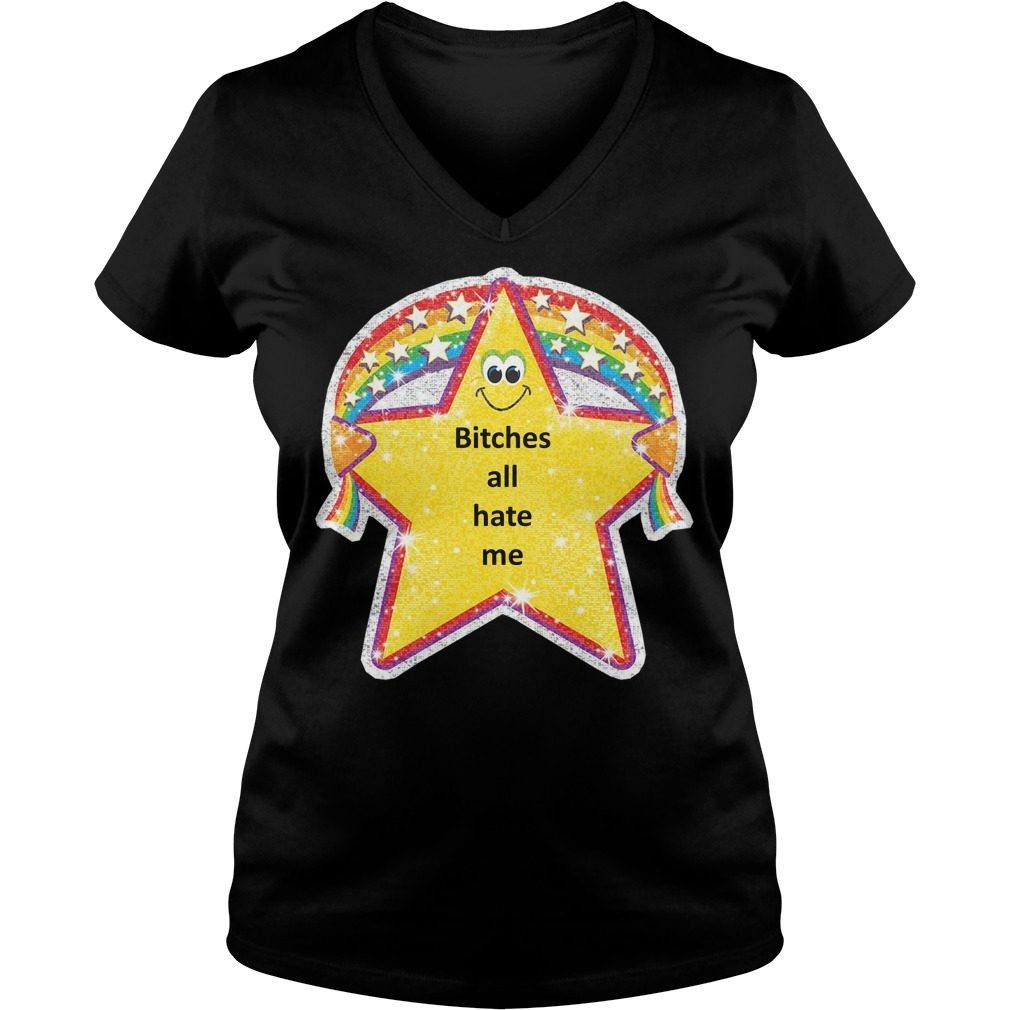 Bitches all hate me V-neck T-shirt